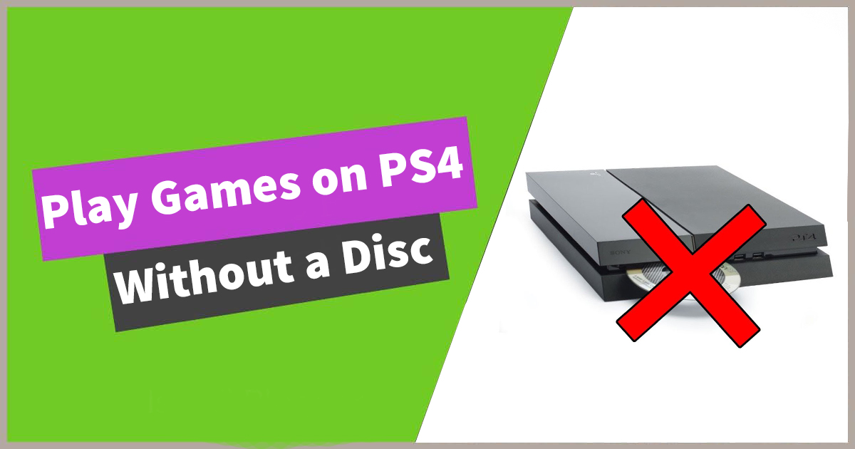 Play Games on PS4 Without a Disc