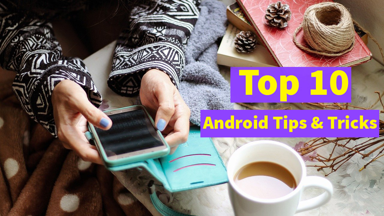 Top 10 Android Secret Tips and Tricks You Should Know
